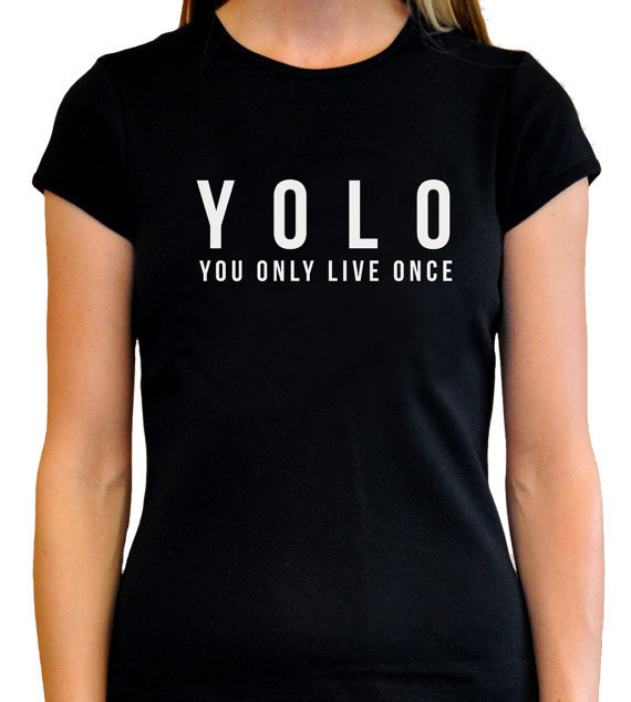 YOLO YOU ONLY LIVE ONCE Brand New T-shirt Fashion Design Women s O-Neck Tee  Shirt Girl Lady Gym Sweatshirt Summer Top Tee 15d1c277280e