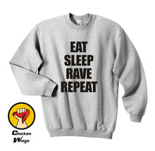 Eat Sleep Rave Repeat Shirt / Mens Womens Printed Tee Hipster Swag Top Crewneck Sweatshirt Unisex More Colors XS - 2XL