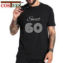 2018 Vintage Vestido Verano Sweet 60 T Shirt Men Years Old Homme