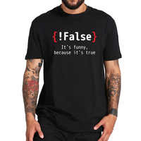 Programming T Shirt Funny !False Because Its True Code Tshirt Simple 100% Cotton Short Sleeve Joking T-shirt Drop Ship EU Size