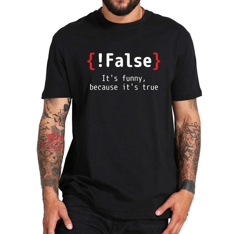 Programming T Shirt Funny !False Because Its True Simple 100% Cotton Short Sleeve Joking T-shirt Drop Ship EU Size