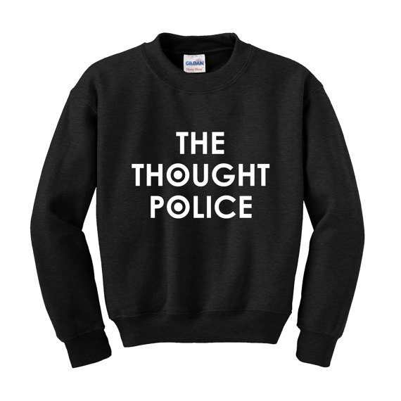 THE THOUGHT POLICE Slogan Sweatshirt 1984 Book Big Brother George Orwell Novel-E506