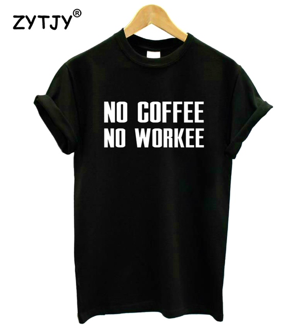 c35d47559 No Coffee No Workee Letter Print Women tshirt Cotton Casual Funny t shirt  For Lady Girl Top Tee Hipster Tumblr Drop Ship Z-1145