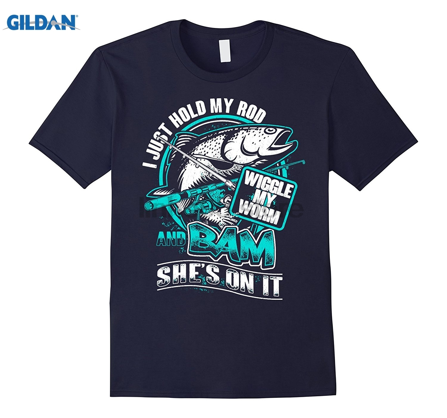 GILDAN I Just Hold My Rod Wiggle My Worm And Bam Shes On It Womens T-shirt