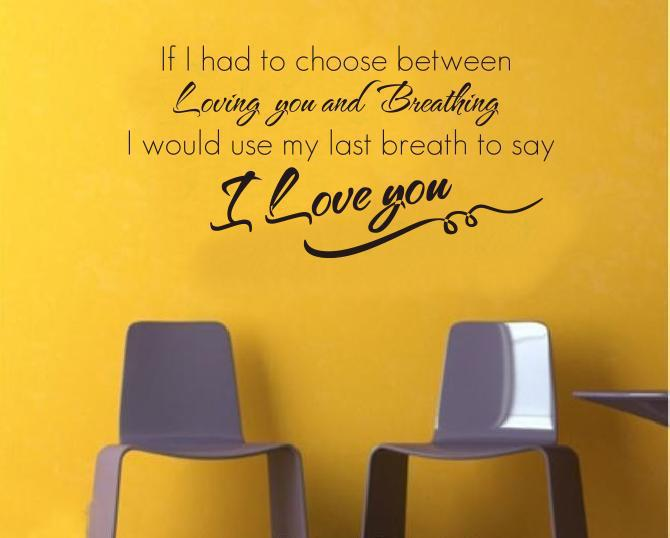If I Had To Choose Between Loving You And Breathing Quotes Wall ...