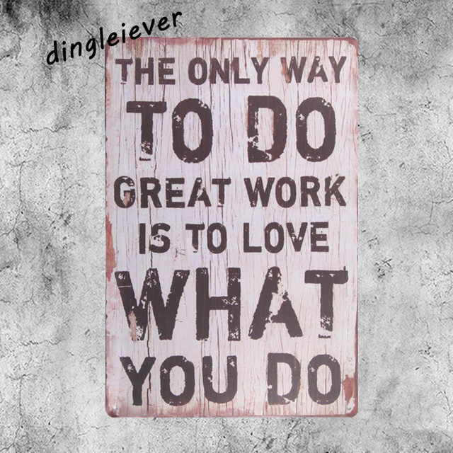 The Only Way To Do Great Work Is Love What You Vintage Signs Metal
