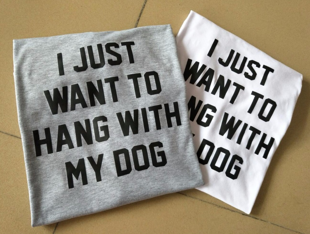Women Lady Hipster Top Aesthetic Outfits <font><b>Tshirts</b></font> <font><b>Unisex</b></font> Casual Tee I JUST WANT TO HANG WITH MY <font><b>DOG</b></font> T-Shirt Style Crewneck image