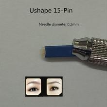 100 PCS Diameter U Shape 15 -Pin Permanent Makeup Manual Eyebrow Tattoo Needles Blade For Tattoo Microblading Pen Machine