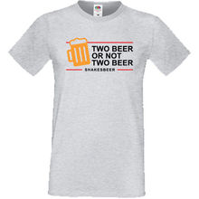 Two Beer Or Not Mens T shirt Shakespeare Funny Joke Gift Tee Sofspun 100% Cotton Short Sleeve O-Neck Tops Shirts