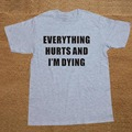 Everything Hurts And I'm Dying Hip Hop Custom Funny T Shirt Tshirt Men Cotton Short Sleeve T-shirt Top Tees