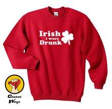 St Patricks Day Shirt Irish i were Drunk Mens shirt Ireland Top Crewneck Sweatshirt Unisex More Colors