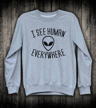 I See Human Everywhere Funny Alien Slogan Sweatshirt Space Galaxy Top Ufo Sci Fi Clothing-E528