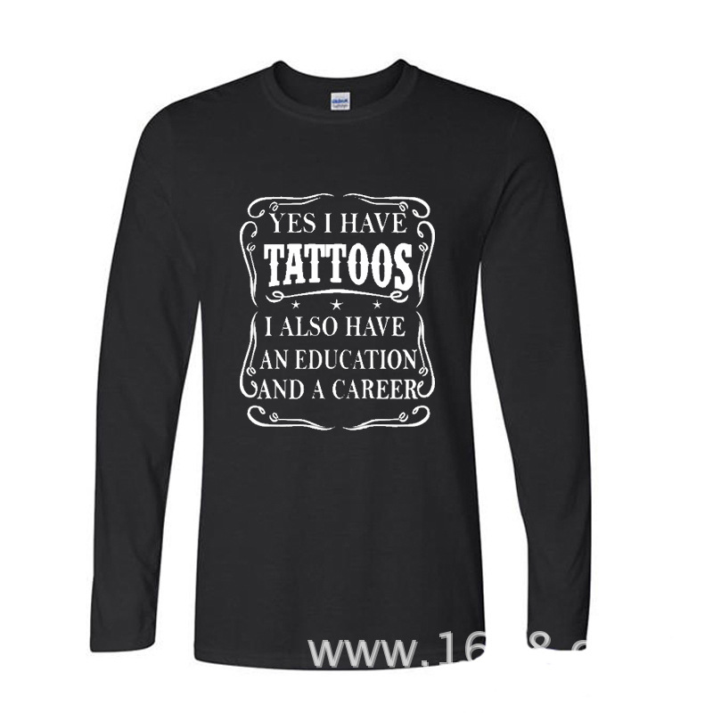 2017 Funny Hip Hop Printed Funny Tattoo I Also Have An Education And A Career funny Long TShirts Long Sleeve T Shirt