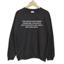 The World has bigger problems than boys who kiss and girls sweatshirt novelty pride rainbow fan XS -2XL-F021