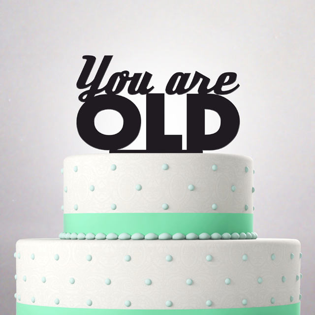 Stupendous Funny Happy Birthday Cake Topper You Are Old Cake Topper Topper Funny Birthday Cards Online Alyptdamsfinfo