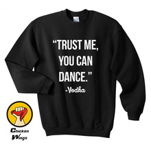 Trust Me You Can Dance - Vodka / Printed Shirt Funny Cool Slogan Top Crewneck Sweatshirt Unisex More Colors XS - 2XL цены
