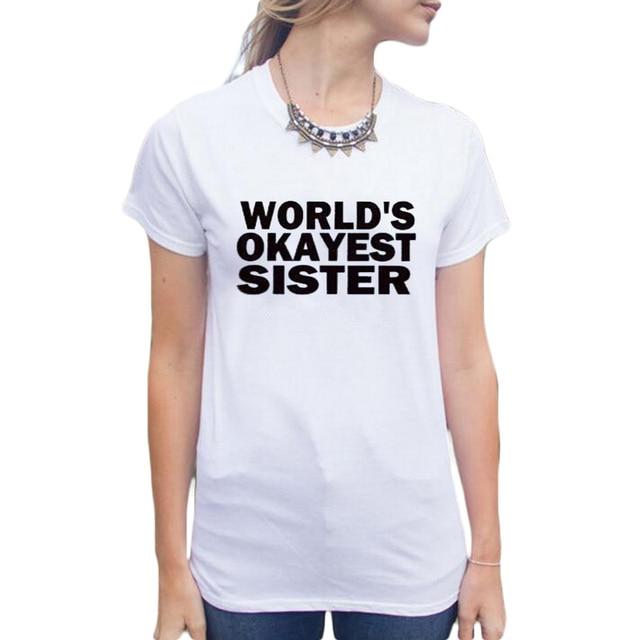 World's Okayest Sister Slogan T Shirt Fashion Tumblr Clothing Hipster Women Sister Friend Gift T-shirt Tee Shirt Femme