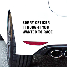 Sorry Officer I Thought You Wanted To Race Funny Die Cut Vinyl Decal JDM Car Sticker D098