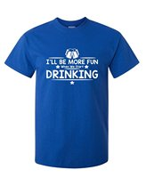 I'll Be More Fun When We Start Drinking Adult Sarcasm Humor Very Funny T Shirt