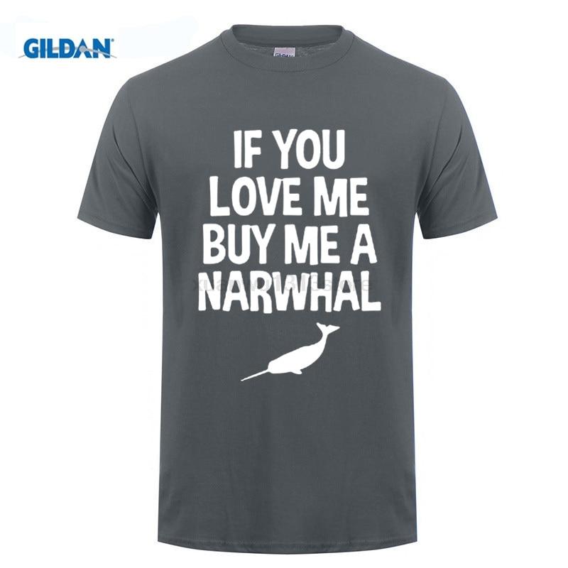 GILDAN If You Love Me Buy Me a Narwhal Animal T-Shirt Funny Print Female T-Shirts LadyS T Shirt Cheap Lady Fantastic