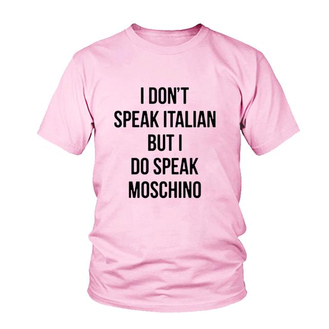 I don't speak Italian but I do speak Moschino Letter Print Women Tshirts Cotton Casual Funny T Shirt Girl Top Tee Femme Harajuku