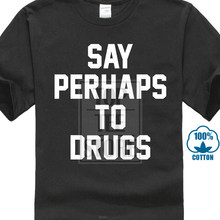 7defe2a36a Hip Hop Novelty T Shirts Men'S Brand Clothing Say Perhaps To Drugs Funny  Humor School Meme Tee