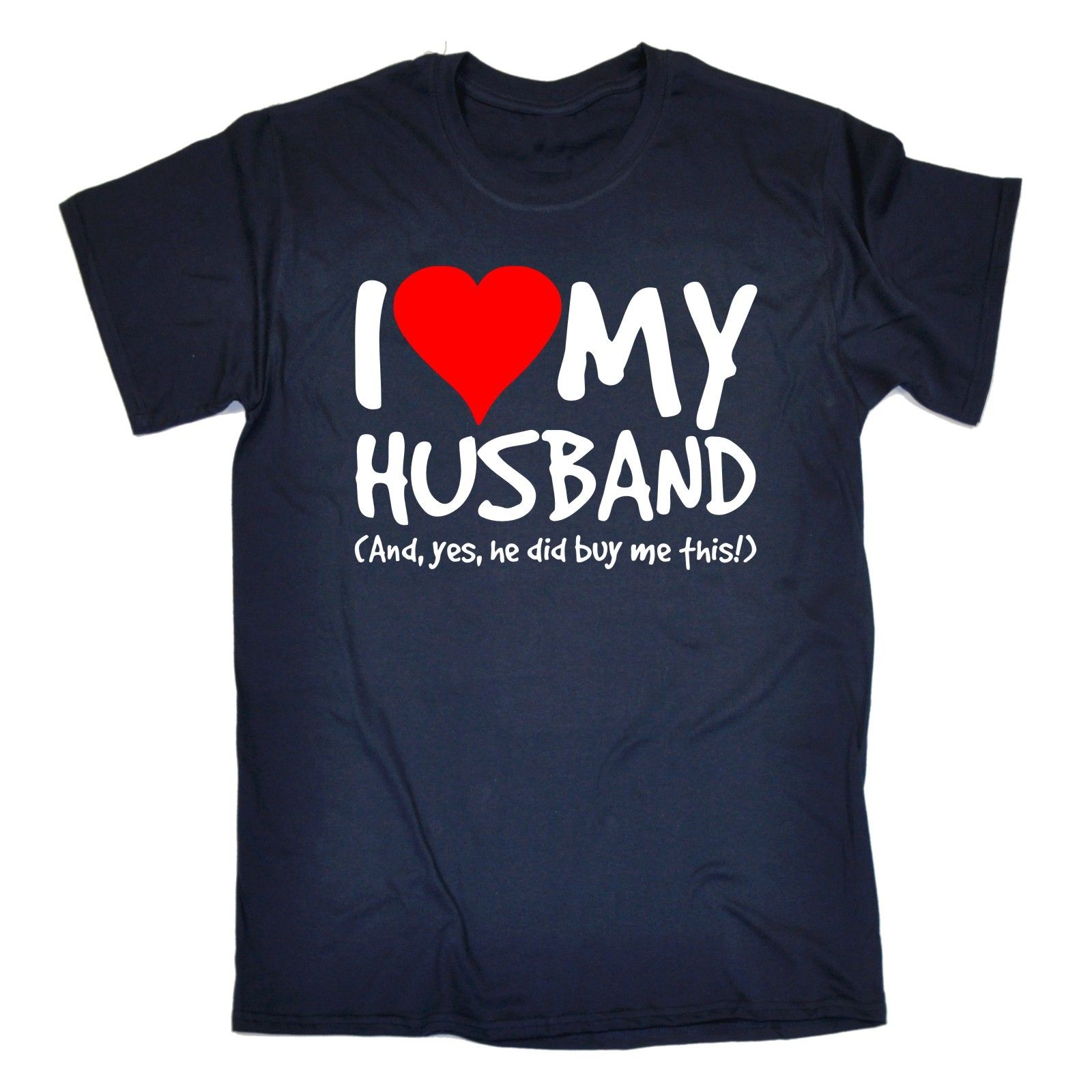 I Love My Husband Yes He Bought Me This T Shirt Wife Anniversary