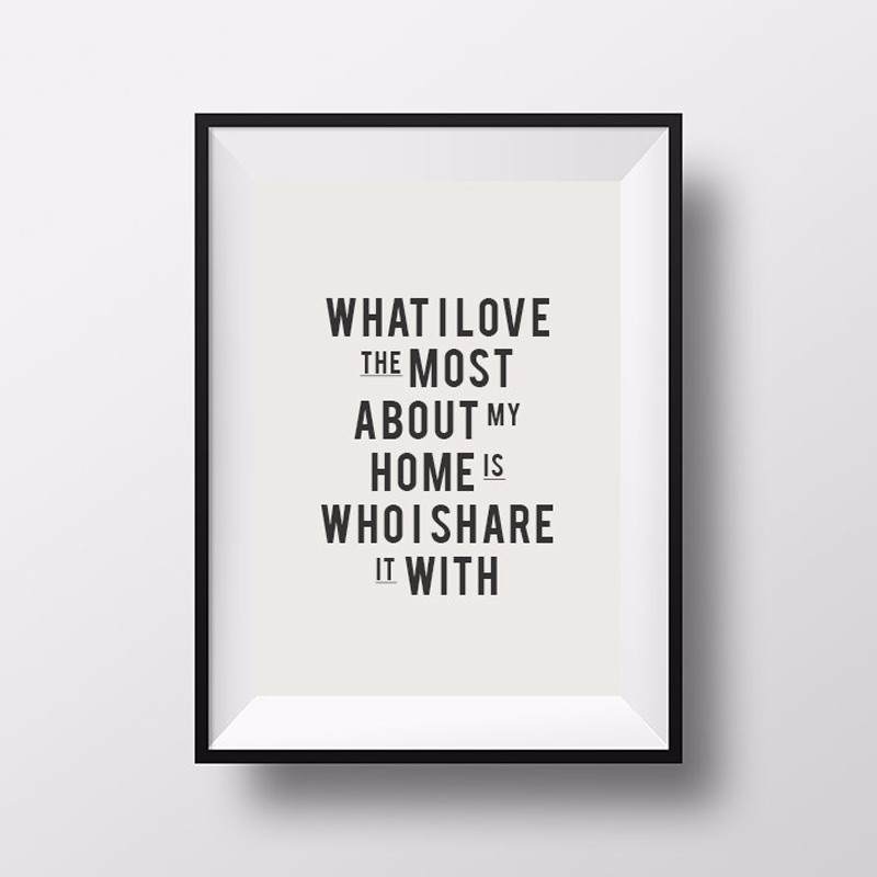 What I love most about my home is who I share it with Poster Canvas - Home Decor