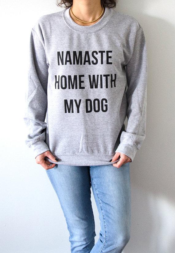 Namaste Home With My Dog Sweatshirt Unisex for women fashion teen girls womens gifts ladies saying humor love animal bed jumper