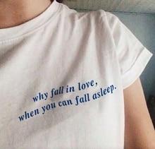 9b40c3ac7 HAHAYULE Why Fall In Love When You Can Fall Asleep Tumblr Sayings Funny T- Shirt