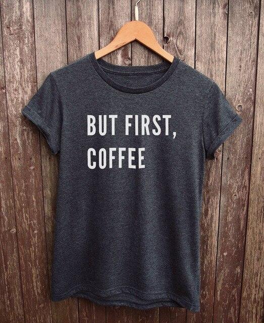 Maar Koffie TshirtTumblr Slogan Shirt Eerst Grappige Tshirt QrdWoexBC
