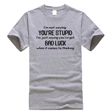 d74a5283 Letter T Shirt Men Youre Stupid Funny Saying Luck Humorous Offensive Joke  Gift Print Hip Hop