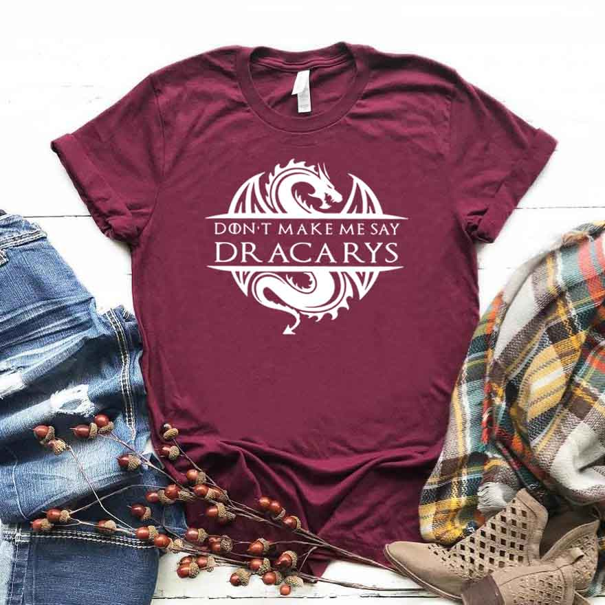 Don't Make Me Say Dracarys Print Women Tshirt Cotton Casual Funny T Shirt For Lady Girl Top Tee Hipster Drop Ship NA-218