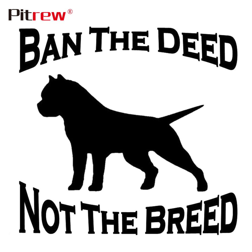 1PC High Quality 15.8cm*15cm Ban The Deed Not The Breed Animal Car Animals Stickers Vinyl Decals Car Styling Car Accessories