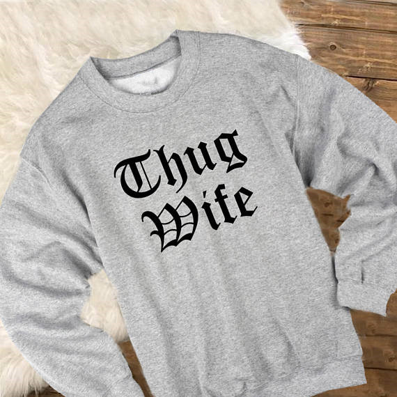 Thug Wife Sweatshirt For Women Fashion Wife Grey Jumper Thug Wife Funny Pullover Cute Wife Tumblr