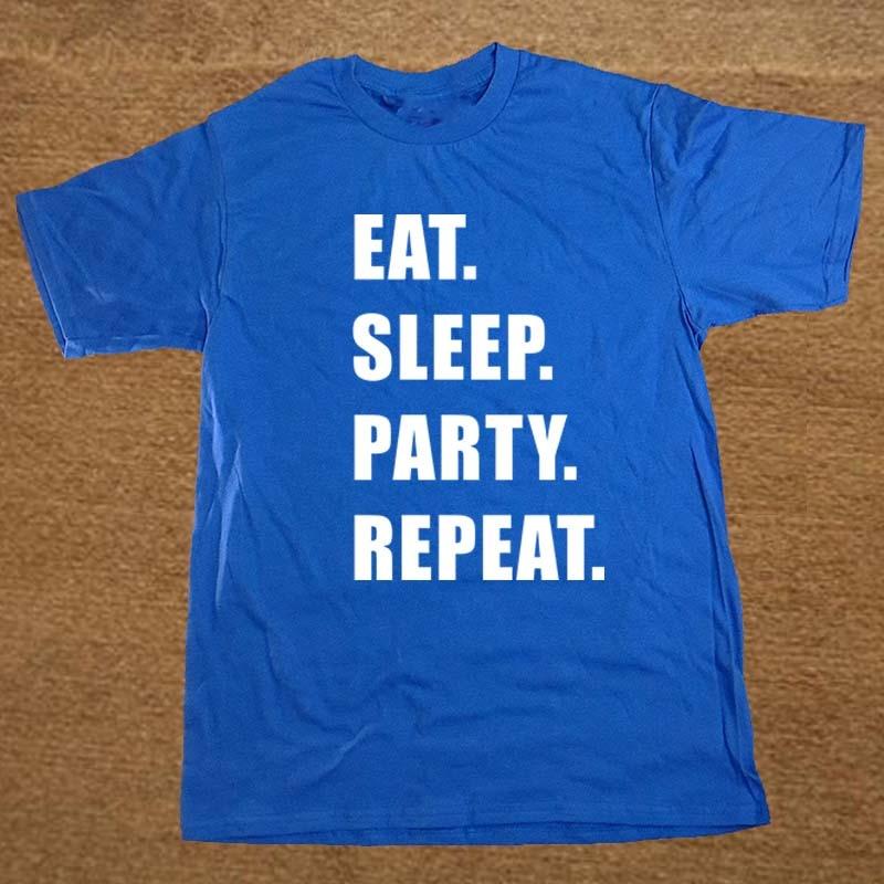 Eat. Sleep. Party. Repeat. Festival Music Dance Dj Festivals Funny T Shirt Tshirt Men Cotton Short Sleeve T-shirt Top Tees