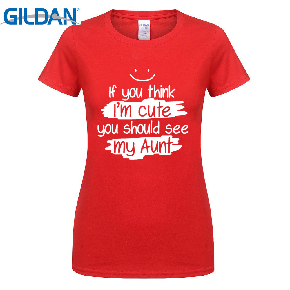 GILDAN fashion brand t shirt Summer 2017 Womens If You Think Im Cute See My Aunt short sleeve tshir
