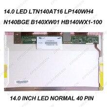 LAPTOP 14.0 inch LED matrix screen normal panel B140XW01 LP140WH4 LTN140AT16 N140BGE/B6 HB140WX1-100 MONITOR standard 40 pin HD
