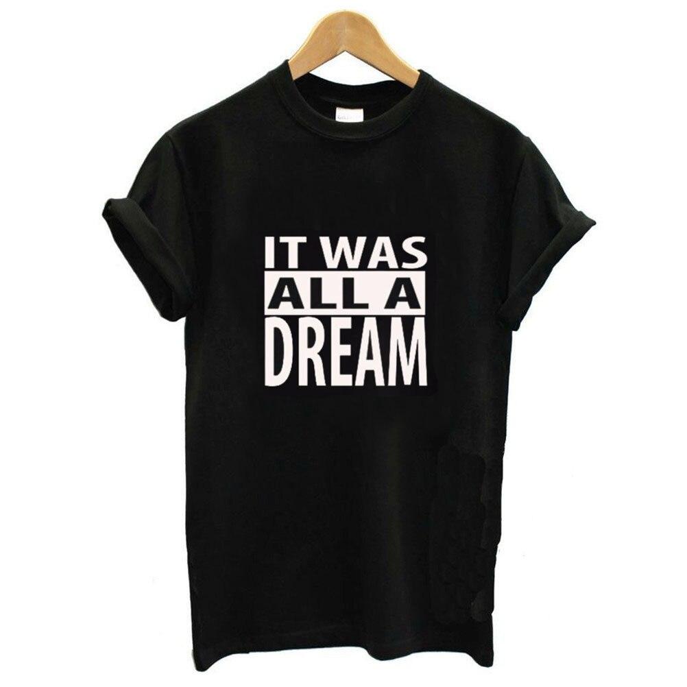 IT WAS ALL A DREAM Letter Print T Shirt Women Short Sleeve O Neck Loose Tshirt 2019 Summer Women Tee Shirt Tops Camisetas Mujer