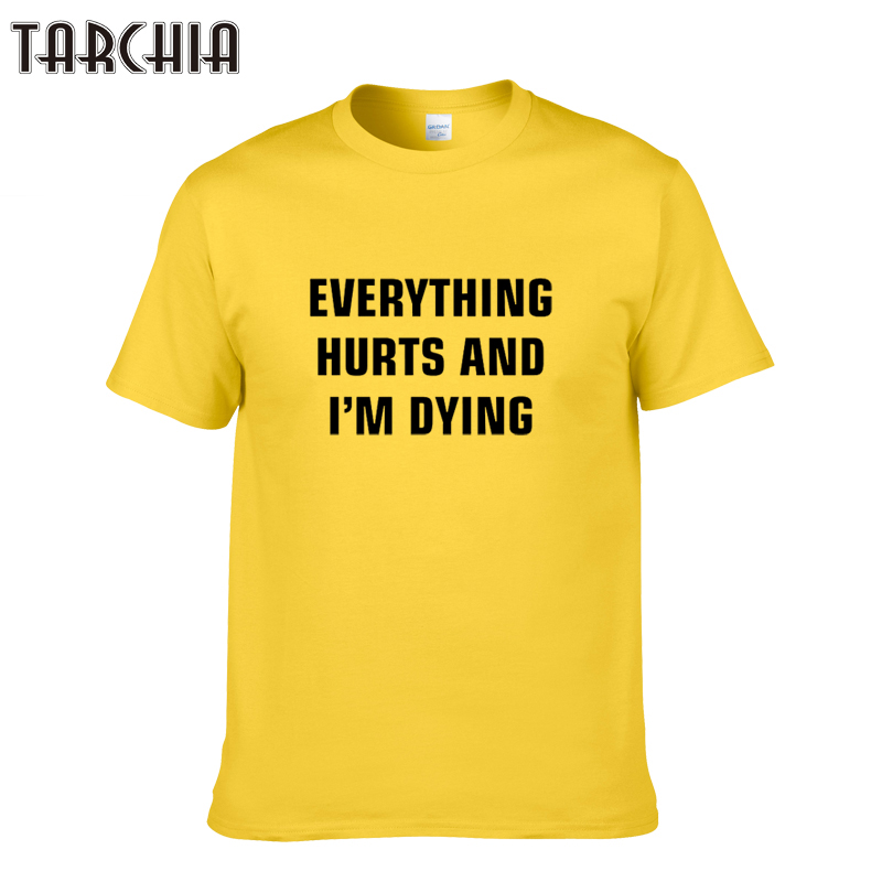 TARCHIA 2018 cotton tops tees everything hurts and i'm dying men short sleeve boy casual homme tshirt t plus free shipping New