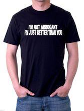 IM NOT ARROGANT IM BETTER THAN YOU FUNNY T SHIRT XXXL New T Shirts Funny Tops Tee New Unisex Funny Tops
