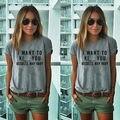 Уличная Мода Тонкий Летом я хочу ки у Основной футболка женщины Новый Письмо Печати Вскользь Уменьшают Женщины Топы Марка Футболки Плюс размер