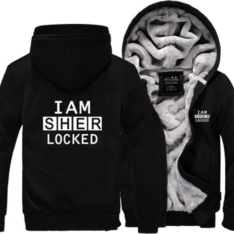 I Am Sher Locked Hoodie Sweatshirt Sherlock Men Sweatshirts 2018 Winter Warm Fleece Zipper Thick Hoodies Hooded Coat Jacket