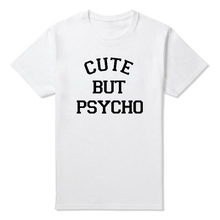 CUTE BUT PSYCHO Printed Men Women T-Shirt Cotton Casual Funny Hipster T Shirts For Lady White Black Tops Tees Big Size Drop Ship