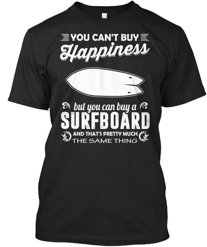 2018 Newest Men'S Funny  Surfings - You Can't Buy Happiness But Can A Surfboard Standard Unisex T-Shirt Tee shirt