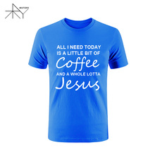Christian T Shirt All I Need Today Is A Little Bit of Coffee and a Whole Lotta JESUS