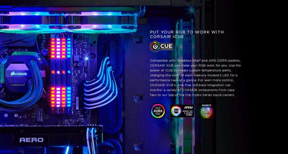 Image result for SIMPLY BEAUTIFUL CORSAIR VENGEANCE RGB Series DDR4 was designed using a patent pending technology to enable stunning RGB lighting effects without having to use wires, for a clean and simple integration into your system. Use CORSAIR iCUE to easily program lighting effects, monitor memory temperature, timings and frequency as well as coordinate with other CORSAIR products.
