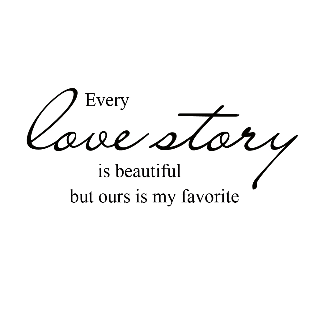 Every Love Story is Beautiful But ours is My Favorite Wall Decal Words Love Quotes Vinyl lettering, Wedding, Anniversary 23 x8