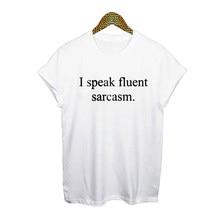 ec1ea565 Funny Sayings I Speak Fluent Sarcasm T Shirts Women Fashion Harajuku Text  Print Cotton Short Sleeve