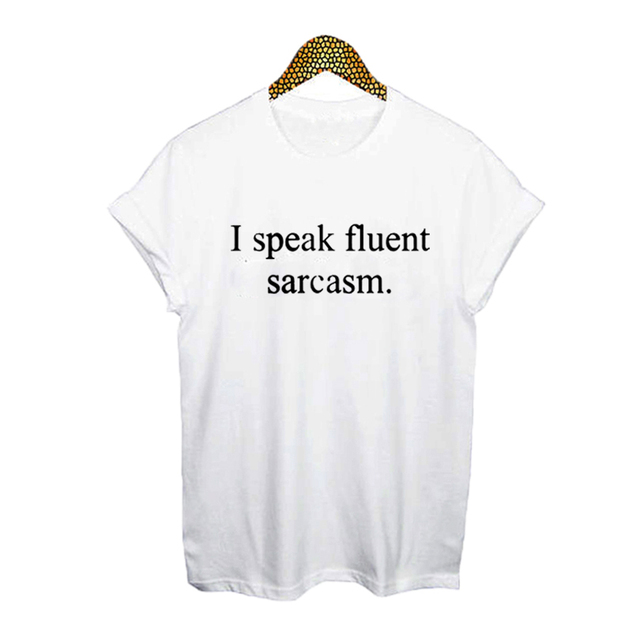 8ea629a69 Funny Sayings I Speak Fluent Sarcasm T Shirts Women Fashion Harajuku Text  Print Cotton Short Sleeve Tee Shirt Femme Tops